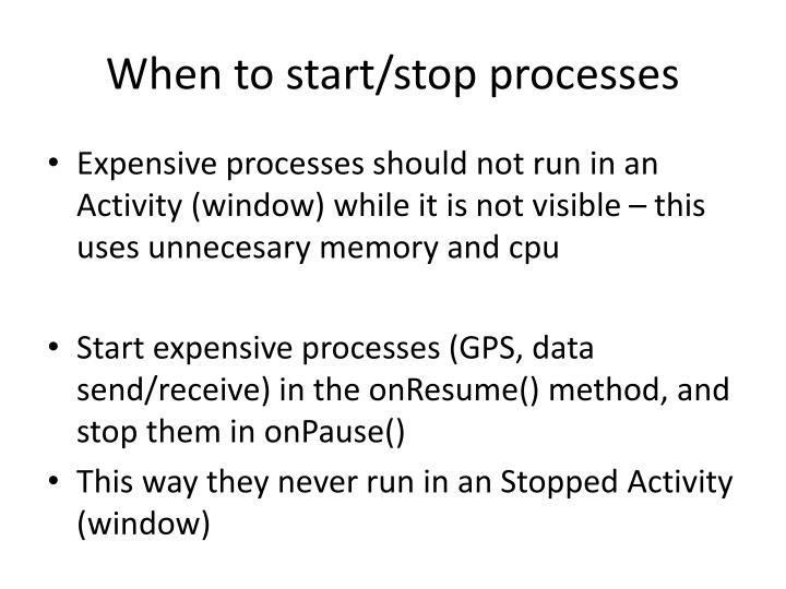 When to start/stop processes