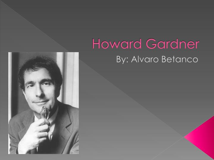 Howard Gardner – Learning to Teach. Teaching to Learn.