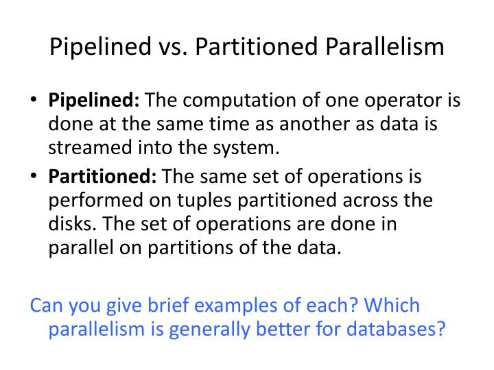Pipelined vs. Partitioned Parallelism