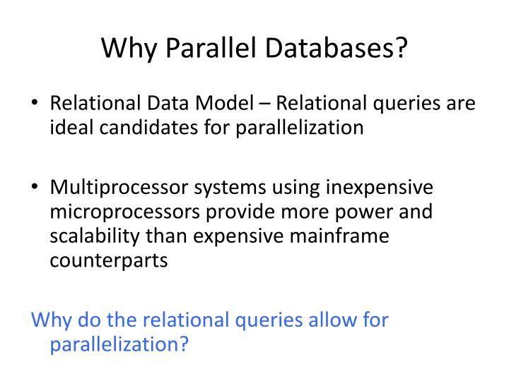 Why Parallel Databases?