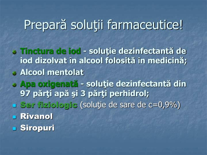 Prepară soluţii farmaceutice!