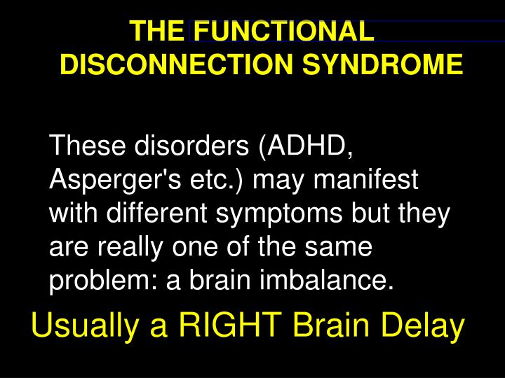 THE FUNCTIONAL DISCONNECTION SYNDROME