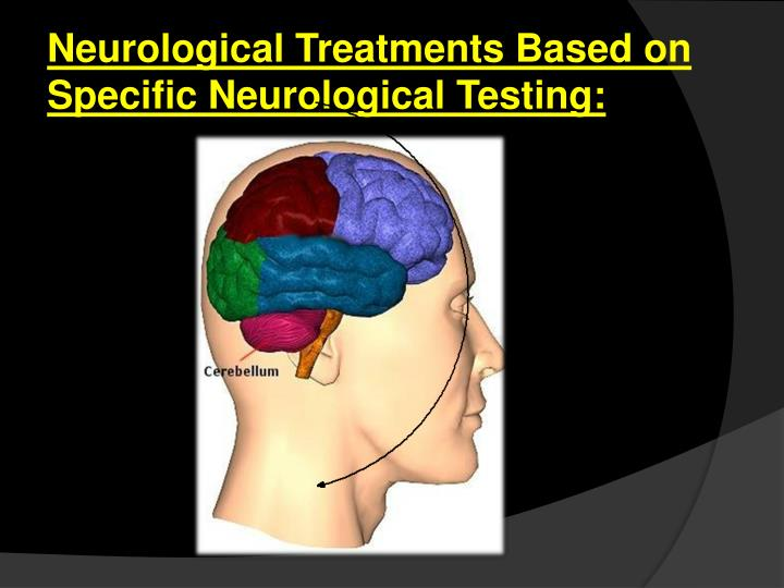 Neurological Treatments Based on Specific Neurological Testing: