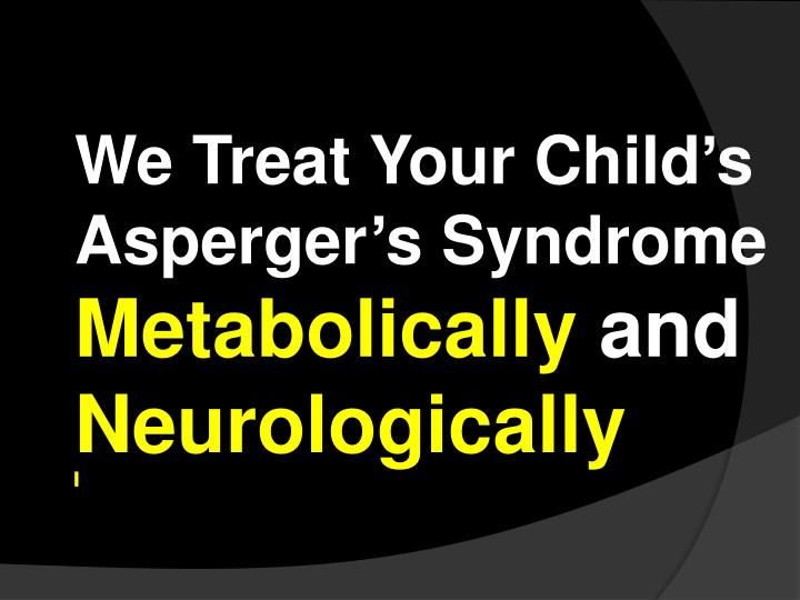 We Treat Your Child's    Asperger's Syndrome