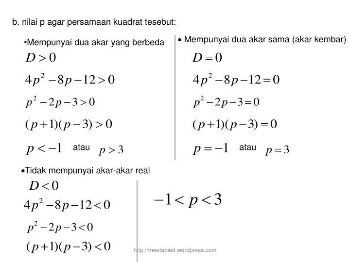 b. nilai p agar persamaan kuadrat tesebut: