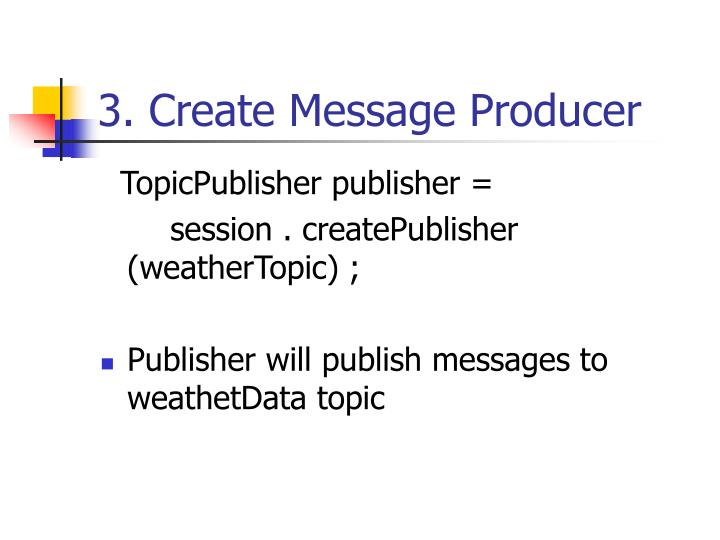 3. Create Message Producer