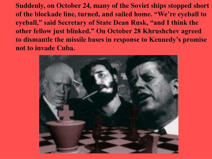 Suddenly, on October 24, many of the Soviet ships stopped short