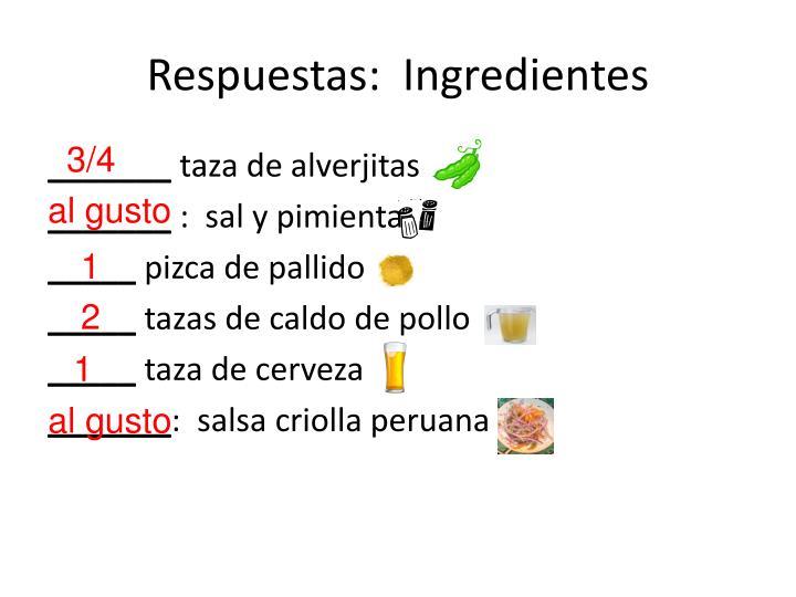 Respuestas:  Ingredientes