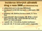incidence l en ch u ivatel drog v roce 2008 pro st edo esk kraj