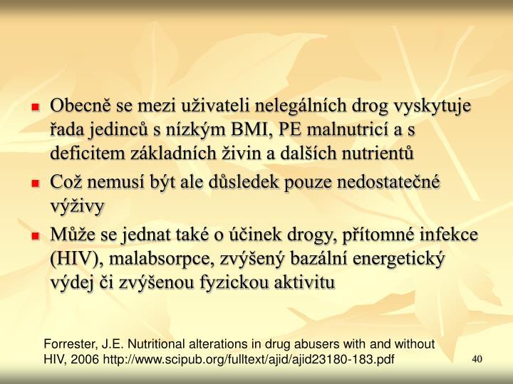 Obecně se mezi uživateli nelegálních drog vyskytuje řada jedinců s nízkým BMI, PE malnutricí a s deficitem základních živin a dalších nutrientů