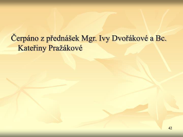 Čerpáno z přednášek Mgr. Ivy Dvořákové a Bc. Kateřiny Pražákové