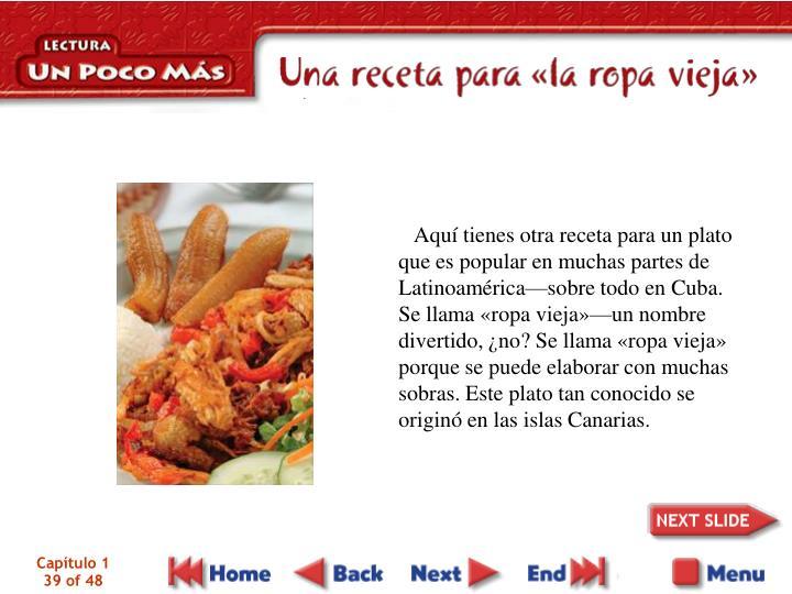 Aquí tienes otra receta para un plato que es popular en muchas partes de Latinoamérica—sobre todo en Cuba.