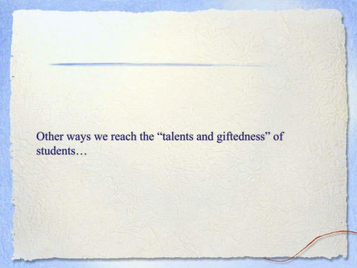 "Other ways we reach the ""talents and giftedness"" of students…"