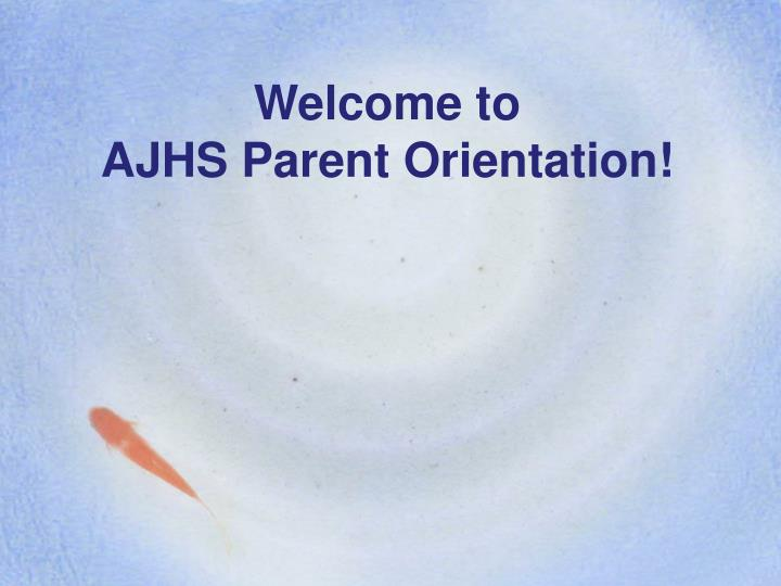 Welcome to ajhs parent orientation