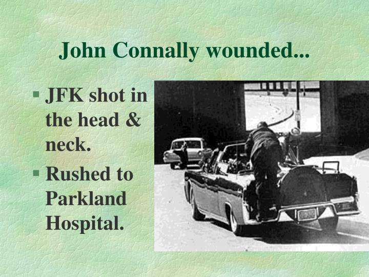 John Connally wounded...