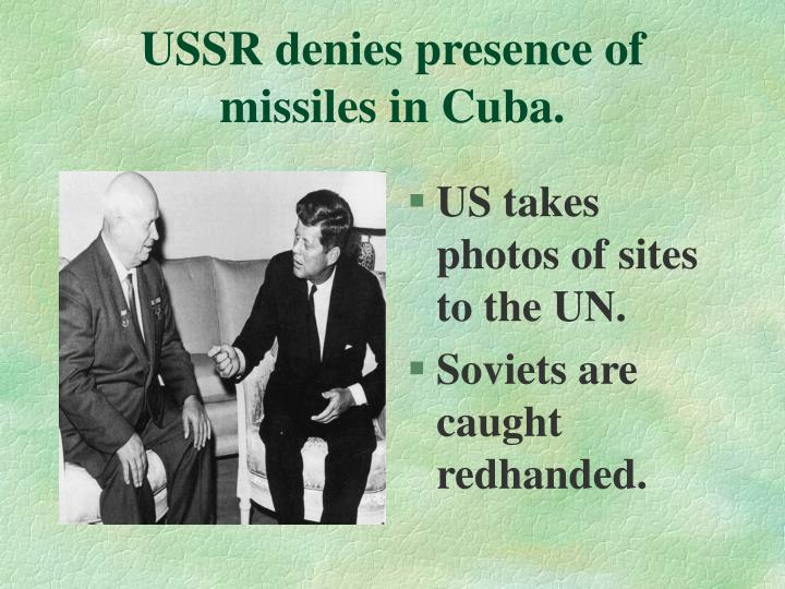 USSR denies presence of missiles in Cuba.