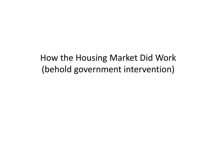 How the Housing Market Did Work