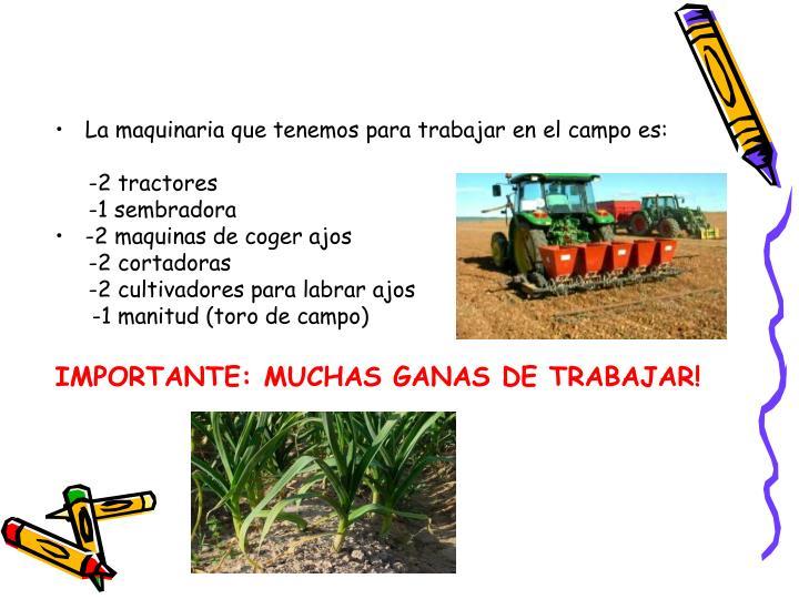La maquinaria que tenemos para trabajar en el campo es: