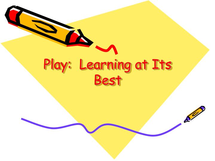 Play:  Learning at Its Best