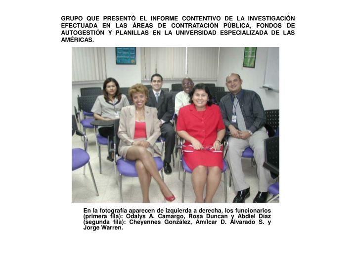 GRUPO QUE PRESENTÓ EL INFORME CONTENTIVO DE LA INVESTIGACIÓN EFECTUADA EN LAS ÁREAS DE CONTRATACIÓN PÚBLICA, FONDOS DE AUTOGESTIÓN Y PLANILLAS EN LA UNIVERSIDAD ESPECIALIZADA DE LAS AMÉRICAS.
