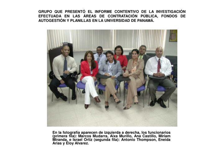 GRUPO QUE PRESENTÓ EL INFORME CONTENTIVO DE LA INVESTIGACIÓN EFECTUADA EN LAS ÁREAS DE CONTRATACIÓN PÚBLICA, FONDOS DE AUTOGESTIÓN Y PLANILLAS EN LA UNIVERSIDAD DE PANAMÁ.