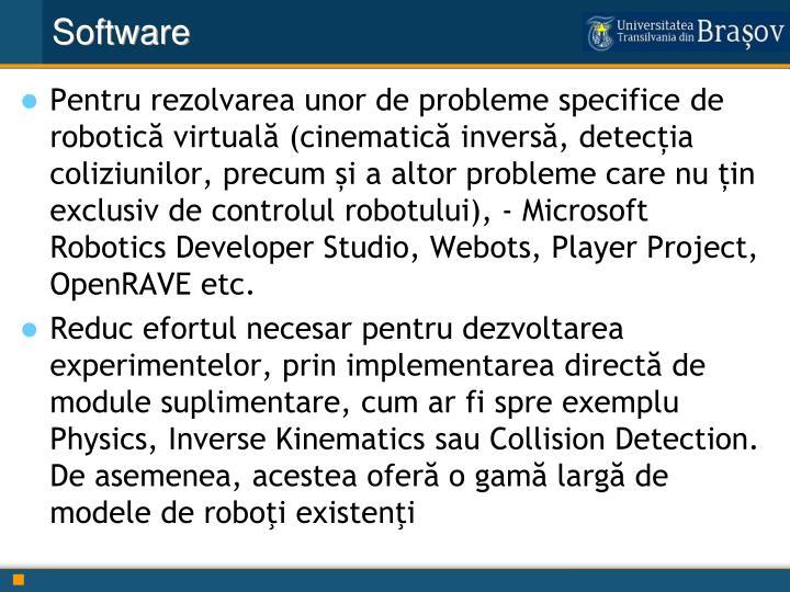 Pentru rezolvarea unor de probleme specifice de robotică virtuală (cinematică inversă, detecția coliziunilor, precum și a altor probleme care nu țin exclusiv de controlul robotului),