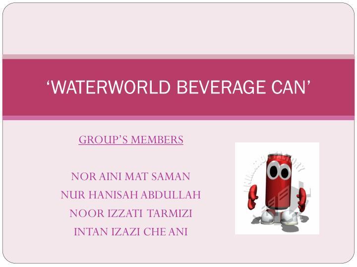 'WATERWORLD BEVERAGE CAN'