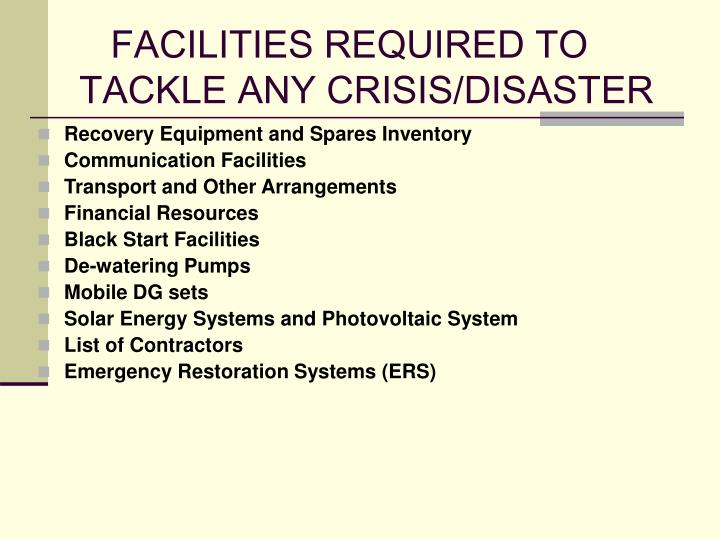 FACILITIES REQUIRED TO TACKLE ANY CRISIS/DISASTER