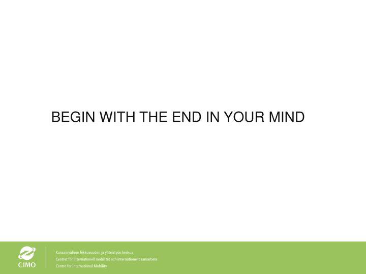 BEGIN WITH THE END IN YOUR MIND