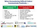 when encountering difficult callers communicate positively