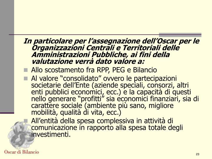 In particolare per l'assegnazione dell'Oscar per le Organizzazioni Centrali e Territoriali delle Amministrazioni Pubbliche, ai fini della valutazione verrà dato valore a: