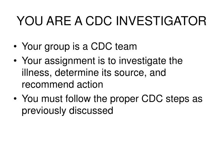 YOU ARE A CDC INVESTIGATOR