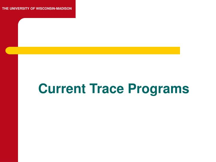 Current Trace Programs