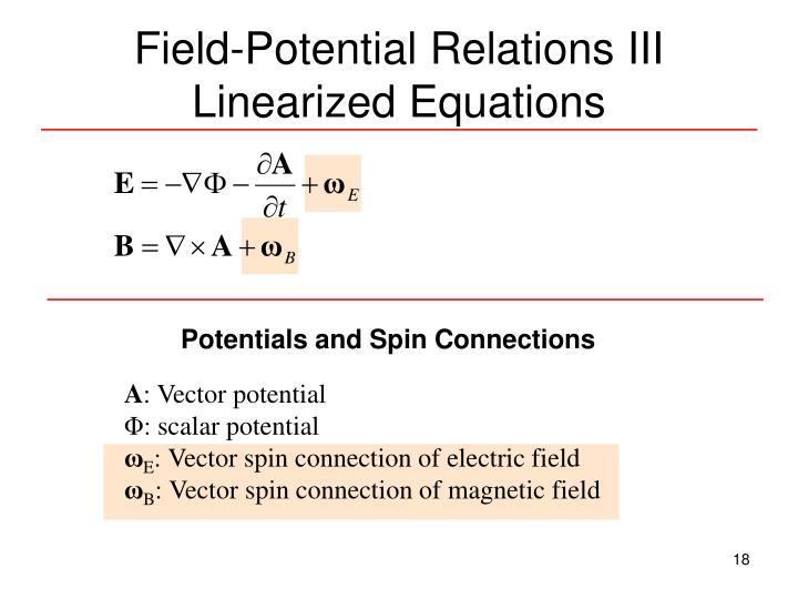 Field-Potential Relations III