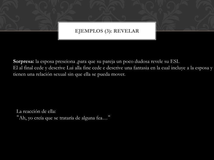 Ejemplos (3): revelar