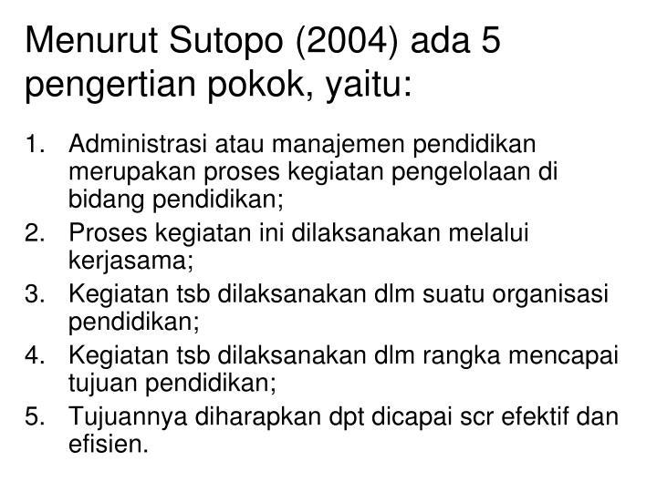 Menurut Sutopo (2004) ada 5 pengertian pokok, yaitu: