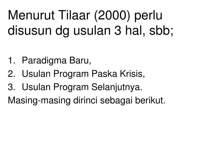 Menurut Tilaar (2000) perlu disusun dg usulan 3 hal, sbb;