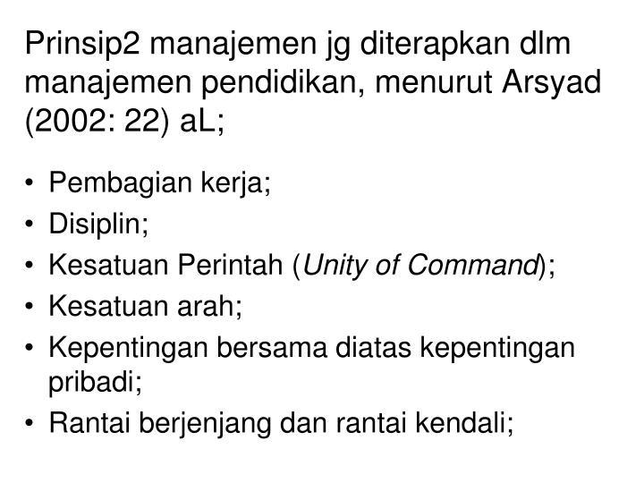 Prinsip2 manajemen jg diterapkan dlm manajemen pendidikan, menurut Arsyad (2002: 22) aL;