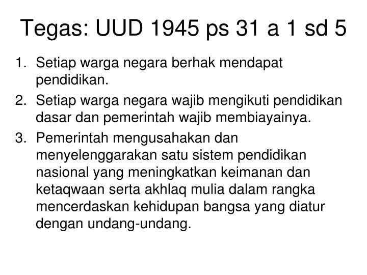 Tegas: UUD 1945 ps 31 a 1 sd 5