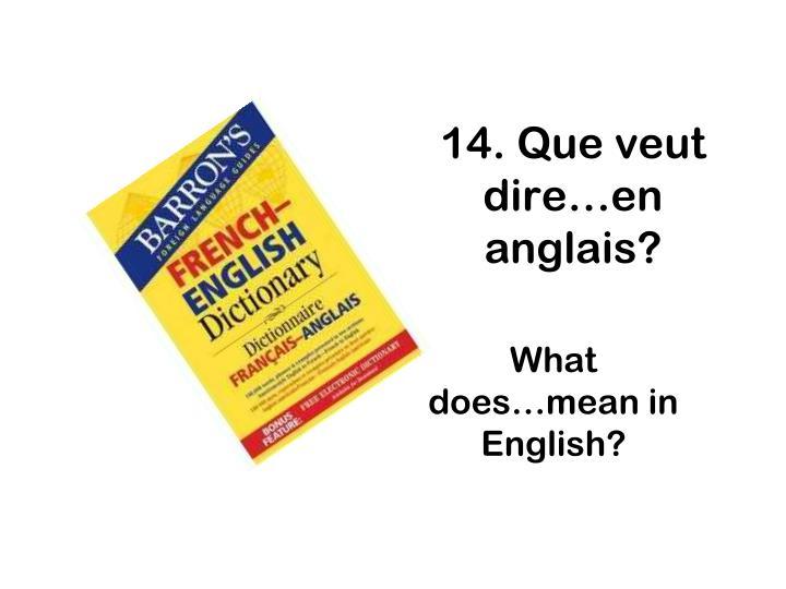 14. Que veut dire…en anglais?