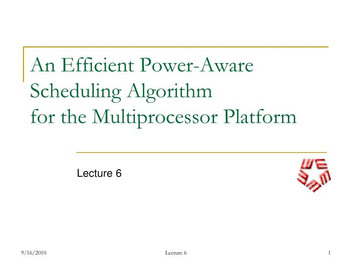 An efficient power aware scheduling algorithm for the multiprocessor platform
