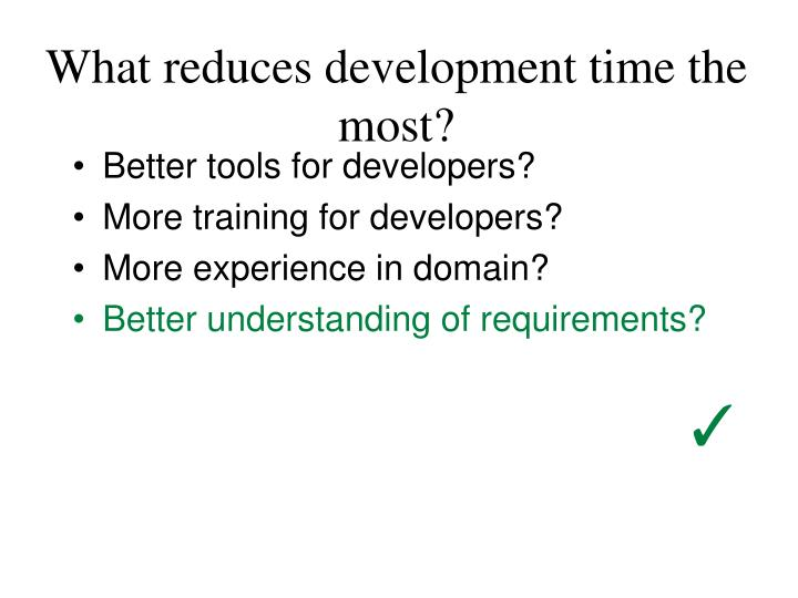 What reduces development time the most?
