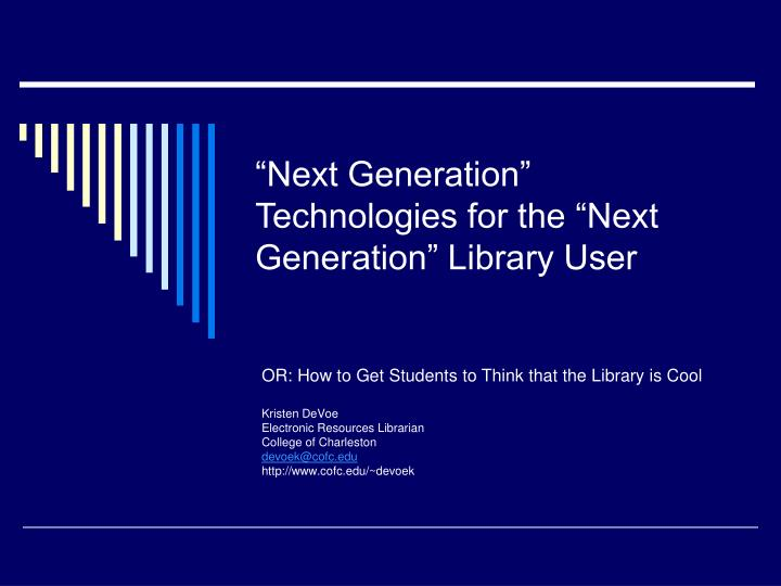 Next generation technologies for the next generation library user