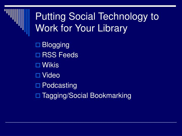 Putting social technology to work for your library