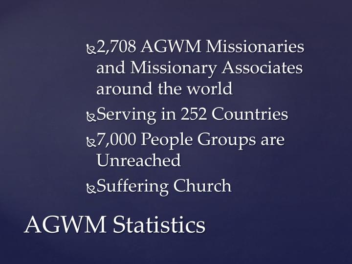 2,708 AGWM Missionaries and Missionary Associates around the world
