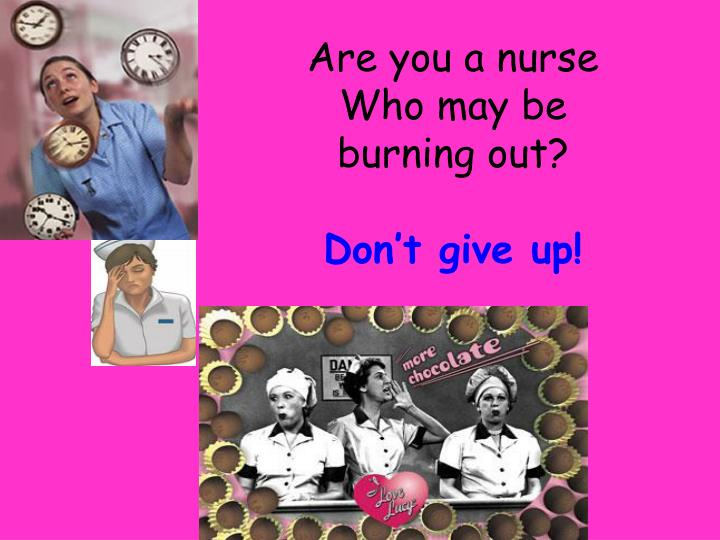 Are you a nurse Who may be