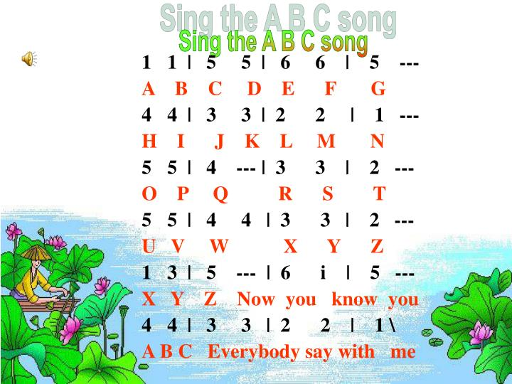 Sing the A B C song