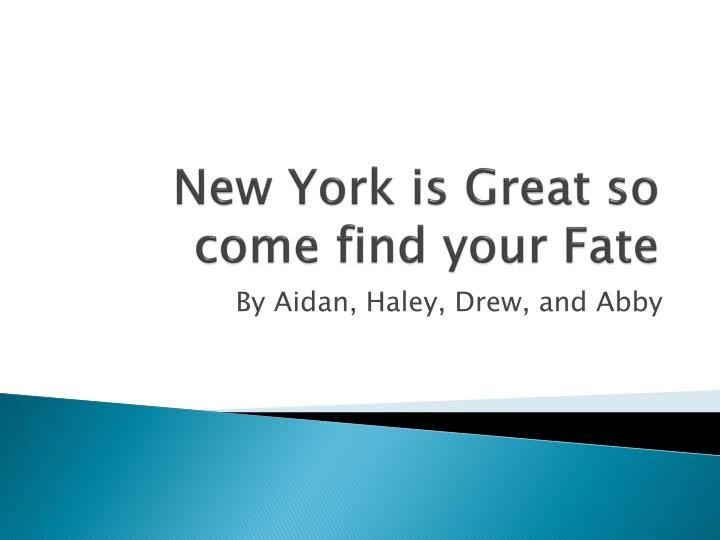 New york is great so come find your fate