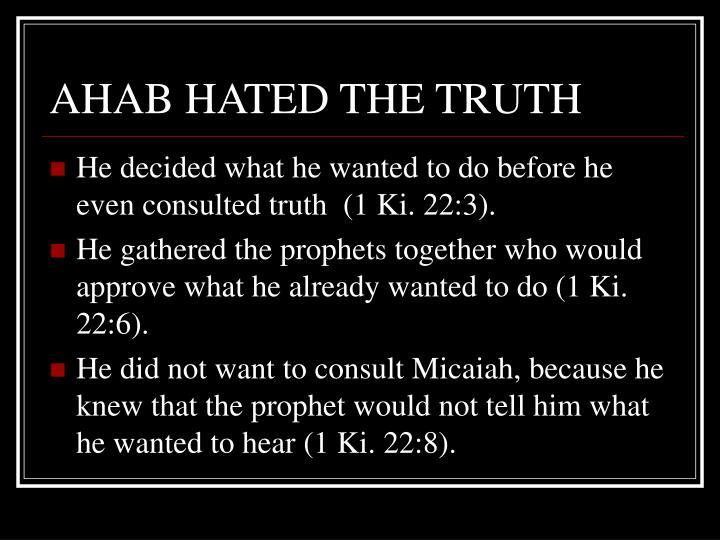 AHAB HATED THE TRUTH