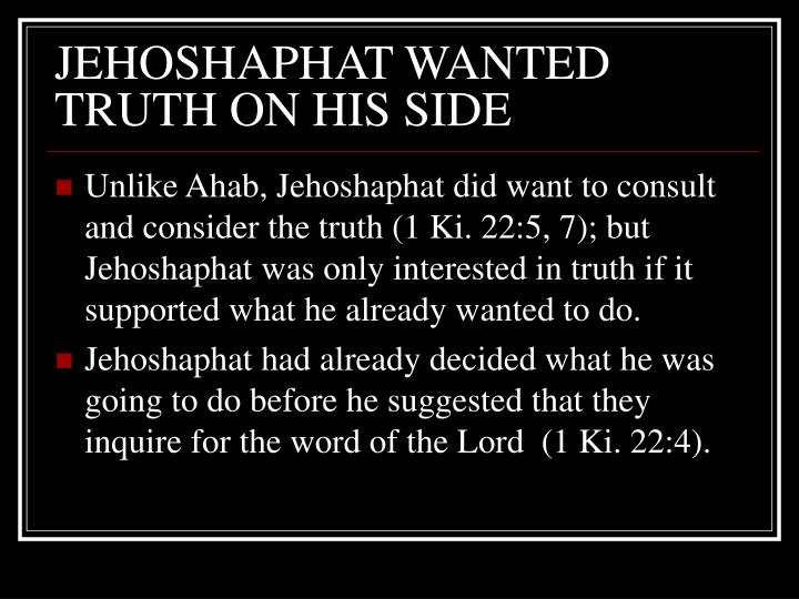 JEHOSHAPHAT WANTED TRUTH ON HIS SIDE